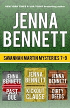 Savannah Martin Mysteries 7-9: Kickout Clause, Past Due, Dirty Deeds by Jenna Bennett