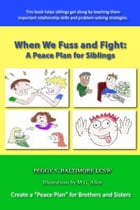 When We Fuss and Fight: A Peace Plan for Siblings by Peggy S. Baltimore LCSW
