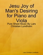 Jesu Joy of Man's Desiring for Piano and Viola - Pure Sheet Music By Lars Christian Lundholm by Lars Christian Lundholm