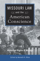 Missouri Law and the American Conscience: Historic Rights and Wrongs by Kenneth H. Winn