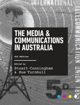 Book The Media and Communications in Australia by Stuart Cunningham and Sue Turnbull