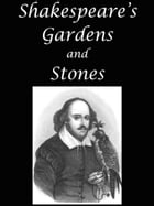 Shakespeare's Gardens and Stones by Henry N. Ellacombe