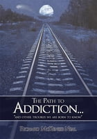 """The Path to Addiction...: """"and other troubles we are born to know."""""""