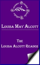The Louisa Alcott Reader: A Supplementary Reader for the Fourth Year of School by Louisa May Alcott