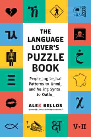 The Language Lover's Puzzle Book: Perple_ing Le_ical Patterns to Unmi_ and Ve_ing Synta_ to Outfo_ de Alex Bellos
