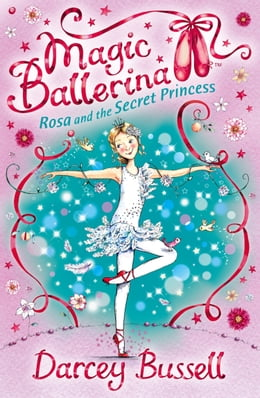 Book Rosa and the Secret Princess (Magic Ballerina, Book 7) by Darcey Bussell