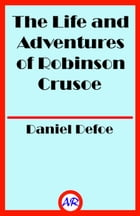 The Life and Adventures of Robinson Crusoe by Daniel Defoe