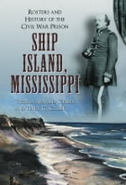Ship Island, Mississippi: Rosters and History of the Civil War Prison by Theresa Arnold-Scriber