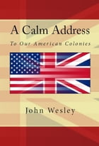 A Calm Address To Our American Colonies by John Wesley