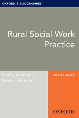 Book Rural Social Work Practice: Oxford Bibliographies Online Research Guide by Nancy Lohmann
