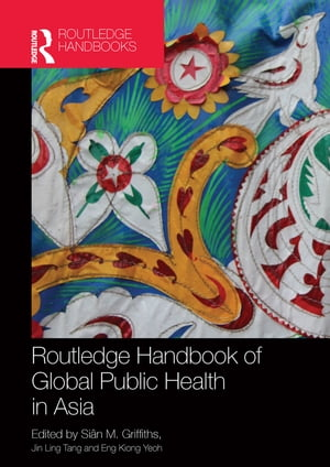 Routledge Handbook of Global Public Health in Asia