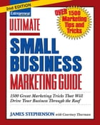 Ultimate Small Business Marketing Guide by James Stephenson
