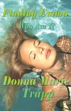Finding Emma: Who Am I? by Donna Marie Trapp
