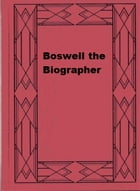 Boswell the Biographer by George Herbert Leigh Mallory