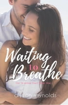 Waiting to Breathe: The Waiting Duet by Alyson Reynolds