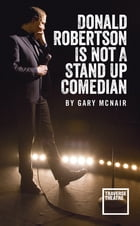 Donald Robertson Is Not a Stand Up Comedian by Gary McNair