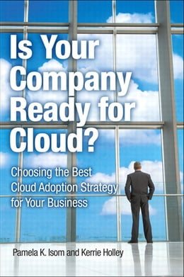 Book Is Your Company Ready for Cloud: Choosing the Best Cloud Adoption Strategy for Your Business by Pamela K. Isom