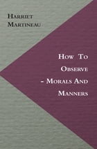 How to Observe - Morals and Manners by Harriet Martineau