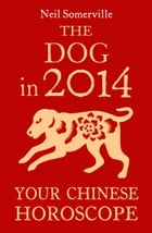 The Dog in 2014: Your Chinese Horoscope by Neil Somerville