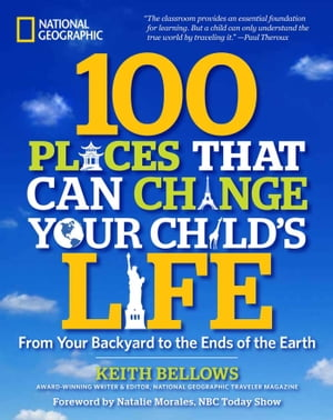 100 Places That Can Change Your Child's Life From Your Backyard to the Ends of the Earth