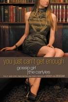 Gossip Girl, The Carlyles #2: You Just Can't Get Enough by Cecily Von Ziegesar