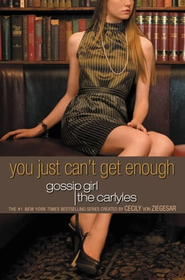 Book Gossip Girl, The Carlyles #2: You Just Can't Get Enough by Cecily Von Ziegesar