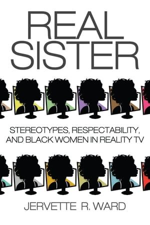 Real Sister Stereotypes,  Respectability,  and Black Women in Reality TV