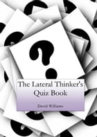 The Lateral Thinker's Quiz Book by David Williams