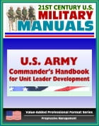 U.S. Army Commander's Handbook for Unit Leader Development: Translating Leader Feedback, Prioritizing Leader Development Activities, Integrating Devel by Progressive Management