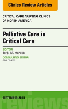Book Palliative Care in Critical Care, An Issue of Critical Care Nursing Clinics of North America, by Tonja Hartjes