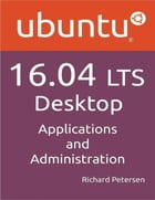 Ubuntu 16.04 LTS Desktop: Applications And Administration
