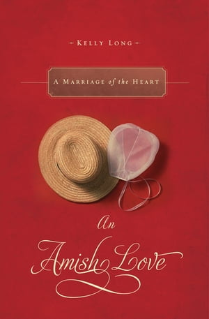 A Marriage of the Heart: An Amish Love Novella by Kelly Long