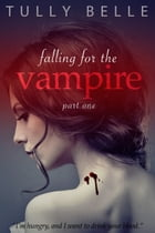 Falling for the Vampire - Part 1 by Tully Belle