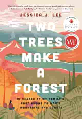 Two Trees Make a Forest: In Search of My Family's Past Among Taiwan's Mountains and Coasts by Jessica J. Lee