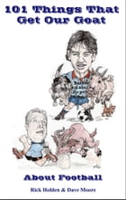 101 Things That Get Our Goat: About Football by Rick Holden & Dave Moore