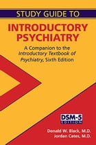 Study Guide to Introductory Psychiatry: A Companion to Textbook of Introductory Psychiatry, Sixth Edition by Donald W. Black