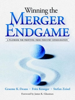 Book Winning the Merger Endgame: A Playbook for Profiting From Industry Consolidation: A Playbook for… by Deans, Graeme