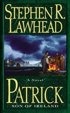 Patrick: Son of Ireland by Stephen R Lawhead