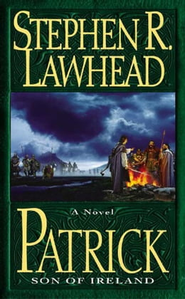 Book Patrick: Son of Ireland by Stephen R. Lawhead