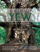 The Ancient Yew: A History of Taxus baccata by Robert Bevan-Jones