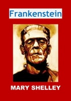 Frankenstein: (Edition Intégrale - Version Entièrement Illustrée) by Mary Shelley
