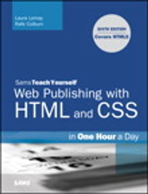 Sams Teach Yourself Web Publishing with HTML and CSS in One Hour a Day: Includes New HTML5 Coverage Includes New HTML5 Coverage