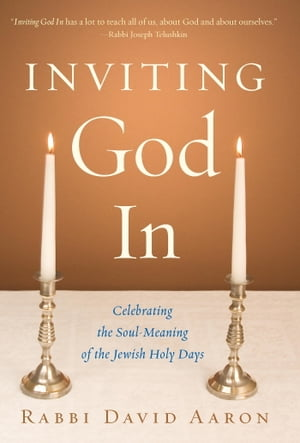 Inviting God In Celebrating the Soul-Meaning of the Jewish Holy Days