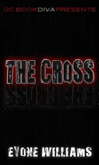 The Cross by Eyone Williams