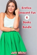 Erotica: Innocent Fun: 6 Books Bundle