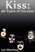 Kiss: 40 Years of Success by Lee Martinez