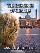 The Existence of Charles by Annette Theodosion