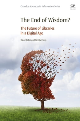 Book The End of Wisdom?: The Future of Libraries in a Digital Age by Wendy Evans