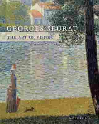 Georges Seurat: The Art of Vision by Michelle Foa