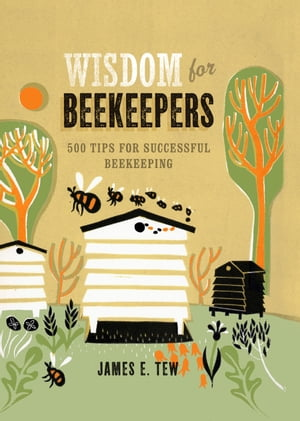 Wisdom for Beekeepers 500 tips for successful beekeeping